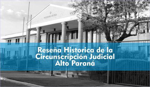 Reseña Historica de la Circunscripción Judicial Alto Paraná